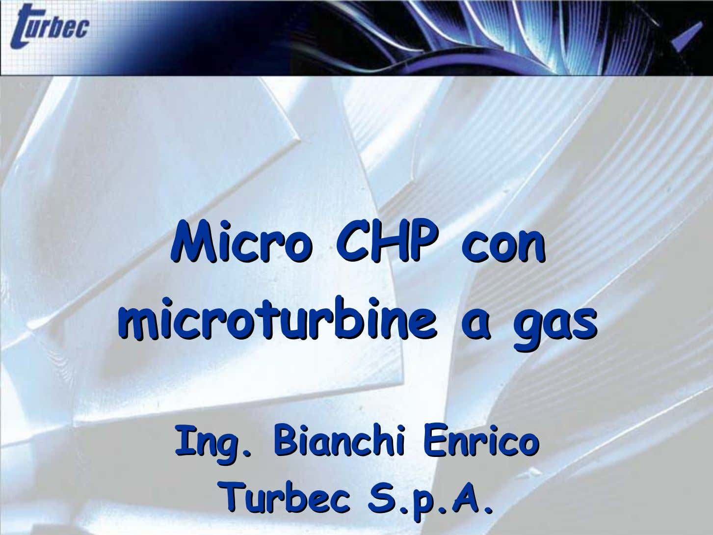 MicroMicro CHPCHP concon microturbinemicroturbine aa gasgas IngIng BianchiBianchi EnricoEnrico TurbecTurbec S.p.AS.p.A
