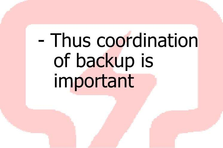 - Thus coordination of backup is important