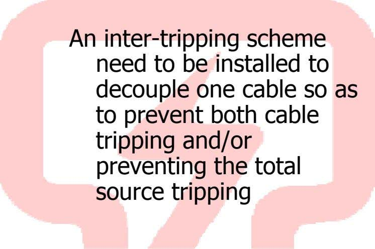 An inter-tripping scheme need to be installed to decouple one cable so as to prevent