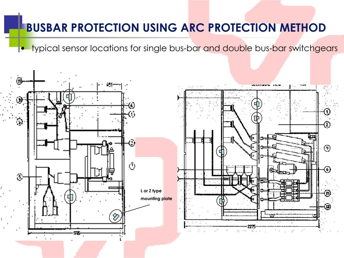 BUSBAR PROTECTION USING ARC PROTECTION METHOD • typical sensor locations for single bus-bar and double