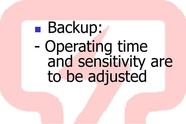 Backup: - Operating time and sensitivity are to be adjusted
