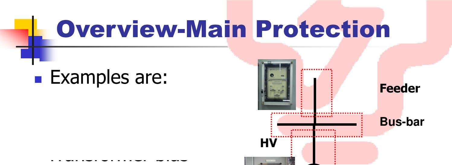 Overview-Main Protection Examples are: Feeder - Bus-bar HV