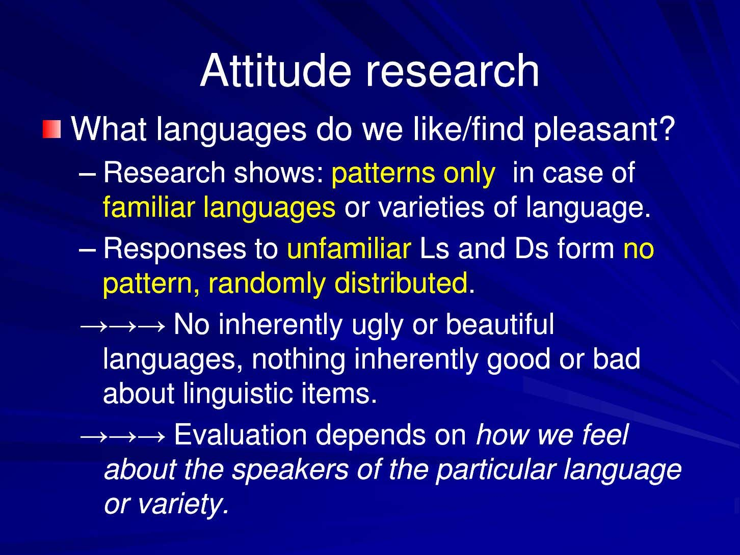 AttitudeAttitude researchresearch WhatWhat languageslanguages dodo wewe like/like/findfind pleasant?pleasant? ––