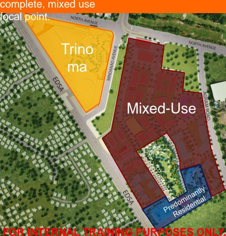 complete, mixed use focal point. Trino ma Mixed-Use FOR INTERNAL TRAINING PURPOSES ONLY.