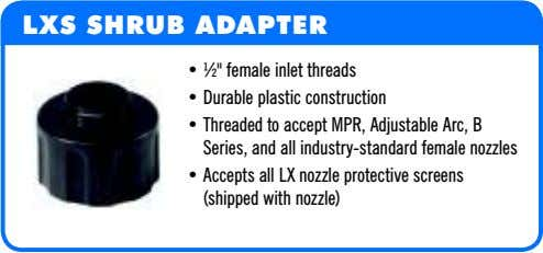 "LXS SHRUB ADAPTER • ½"" female inlet threads • Durable plastic construction • Threaded to"