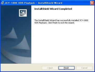 Install Shield Wizard completion scr een is indicated, and click [Finish] button. Playback Software / Instruction