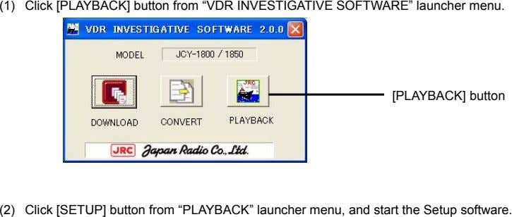 "(1) Click [PLAYBACK] button from ""VDR INVESTIGATIVE SOFTWARE"" launcher menu. [PLAYBACK] button (2) Click [SETUP]"