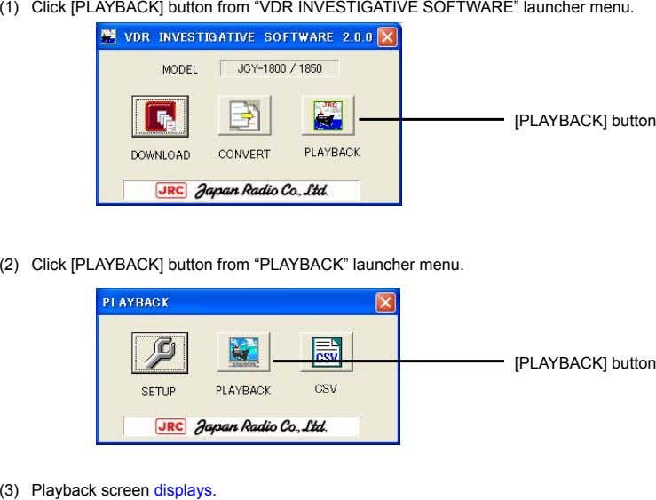 "(1) Click [PLAYBACK] button from ""VDR INVESTIGATIVE SOFTWARE"" launcher menu. [PLAYBACK] button (2) Click"