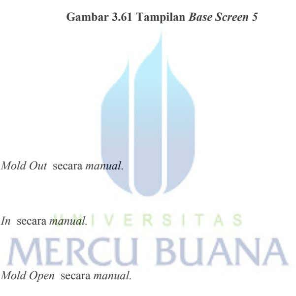 Gambar 3.61 Tampilan Base Screen 5 Mold Out secara manual. In secara manual. Mold Open