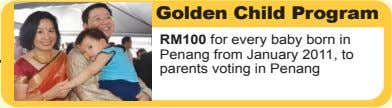 Golden Child Program RM100 for every baby born in Penang from January 2011, to parents