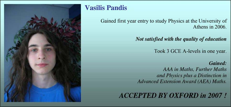 Vasilis Pandis Gained first year entry to study Physics at the University of Athens in