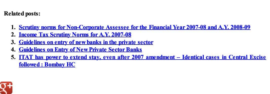 Related posts: 1. Scrutiny norms for Non-Corporate Assessee for the Financial Year 2007-08 and A.Y.