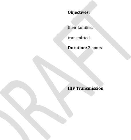 Objectives: 1. their families. 2. transmitted. Duration: 2 hours HIV Transmission a)