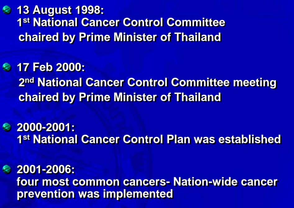 13 August 1998: 1 st National Cancer Control Committee chaired by Prime Minister of Thailand