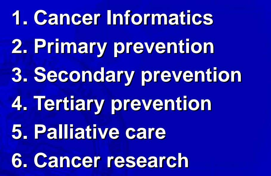 1. Cancer Informatics 2. Primary prevention 3. Secondary prevention 4. Tertiary prevention 5. Palliative care