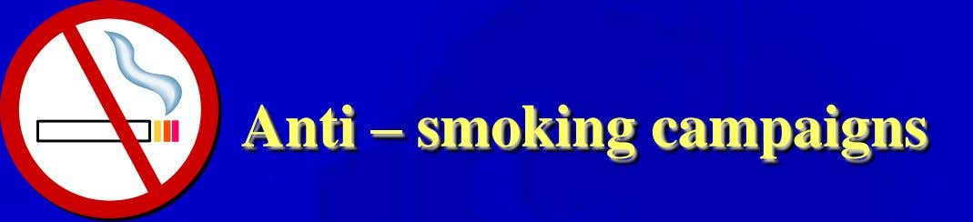 Anti – smoking campaigns