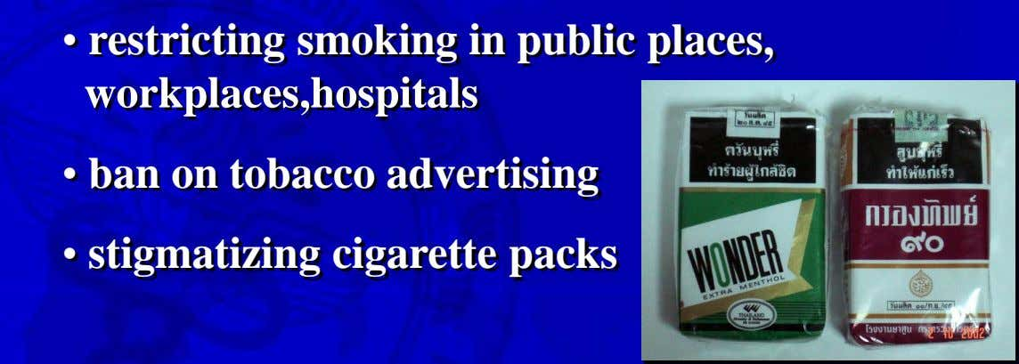 • restricting smoking in public places, workplaces,hospitals • ban on tobacco advertising • stigmatizing