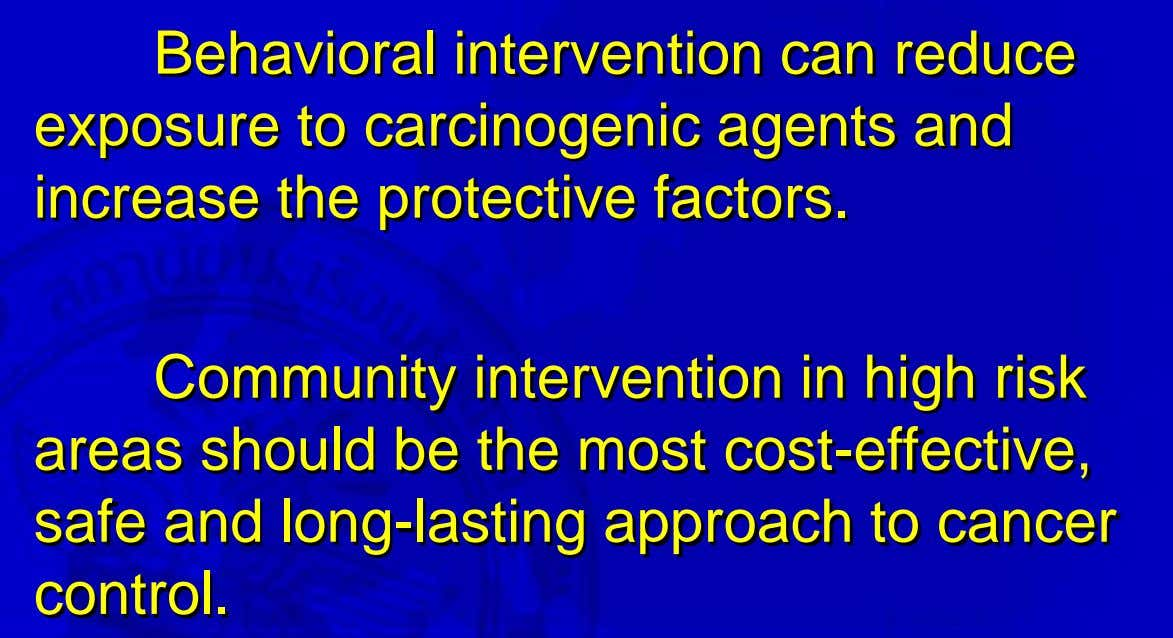Behavioral intervention can reduce exposure to carcinogenic agents and increase the protective factors. Community