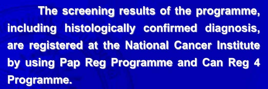 The screening results of the programme, including histologically confirmed diagnosis, are registered at the National