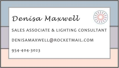 Denisa Maxwell SALES ASSOCIATE & LIGHTING CONSULTANT DENISAMAXWELL@ROCKETMAIL.COM 954-404-3023
