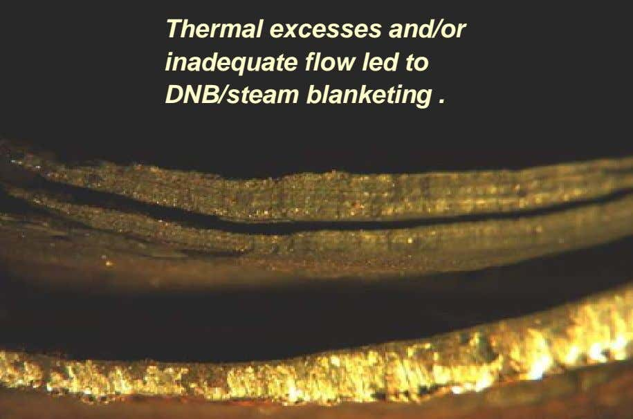 Thermal excesses and/or inadequate flow led to DNB/steam blanketing .