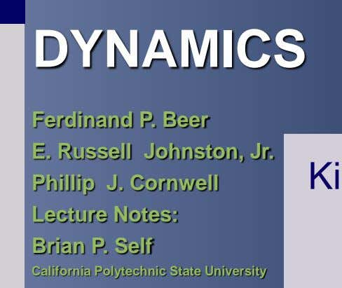 DYNAMICS Ferdinand P. Beer E. Russell Johnston, Jr. Phillip J. Cornwell Lecture Notes: Brian P.