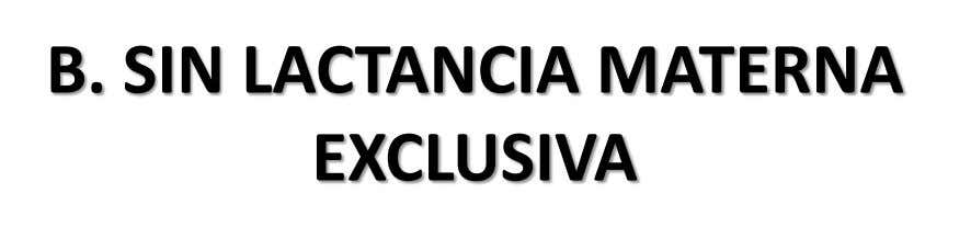B. SIN LACTANCIA MATERNA EXCLUSIVA