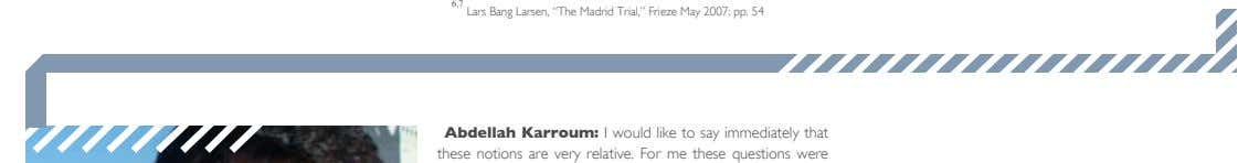 "6,7 Lars Bang Larsen, ""The Madrid Trial,"" Frieze May 2007: pp. 54 Abdellah Karroum: I would"
