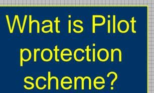 Pilot Protection Scheme Pilot Protection Schemes Knowledge Is Power S M Apparatus Maintenance and Power Management
