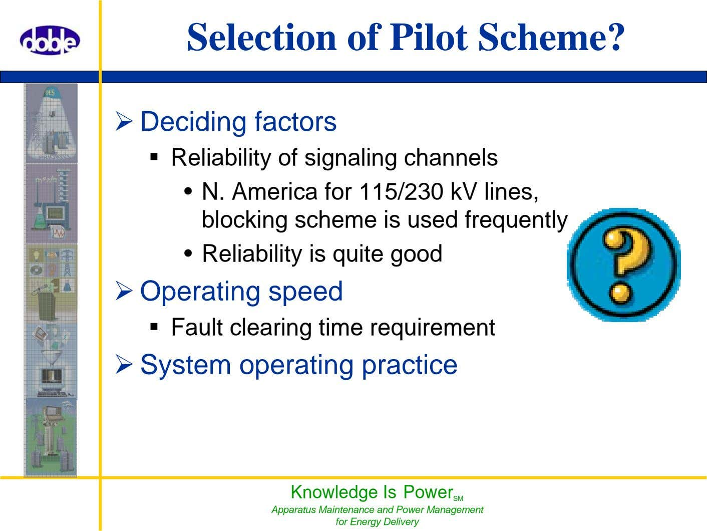 Selection of Pilot Scheme? Deciding factors Reliability of signaling channels • N. America for 115/230