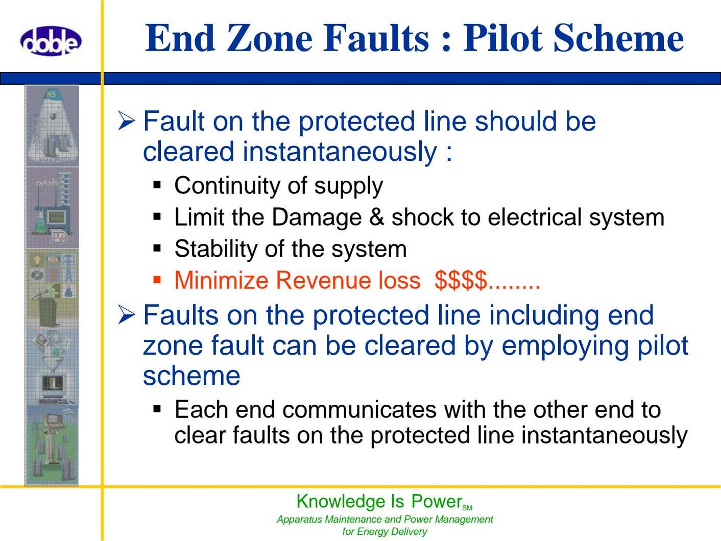 End Zone Faults : Pilot Scheme Fault on the protected line should be cleared instantaneously