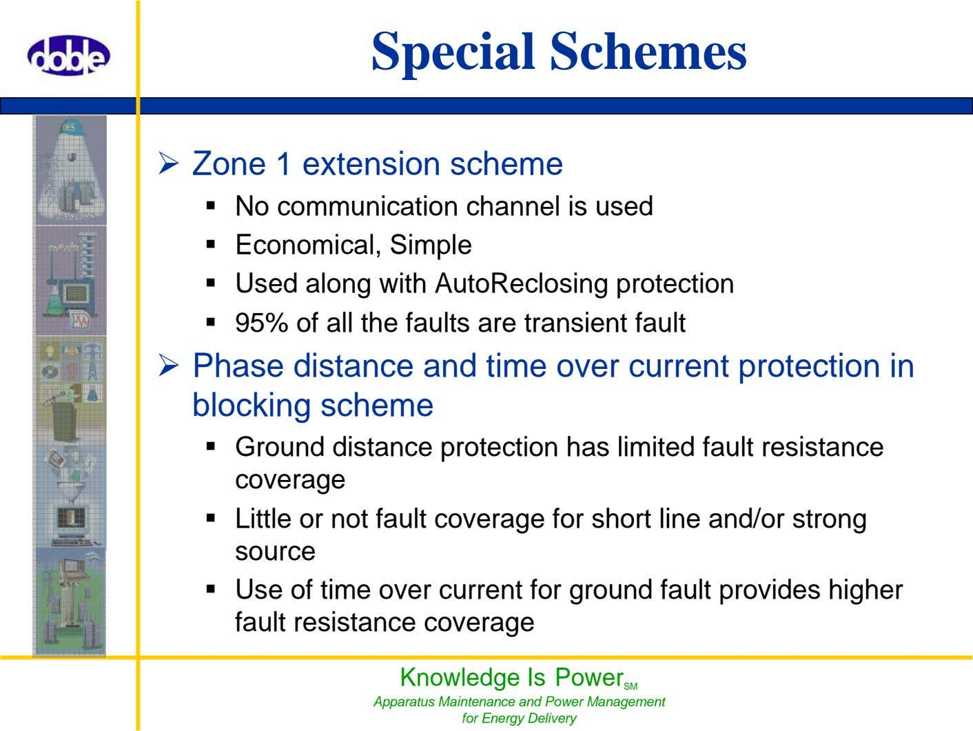 Special Schemes Zone 1 extension scheme No communication channel is used Economical, Simple Used along