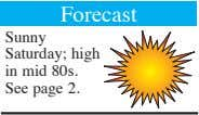 Forecast Sunny Saturday; high in mid 80s. See page 2.