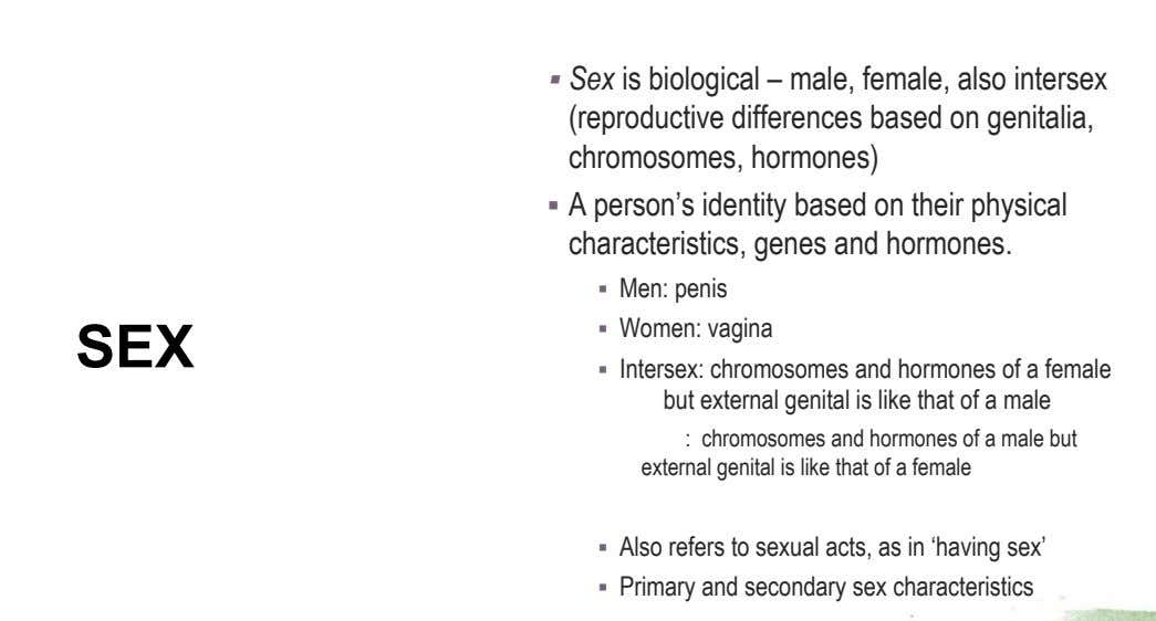 ▪ Sex is biological – male, female, also intersex (reproductive differences based on genitalia, chromosomes,