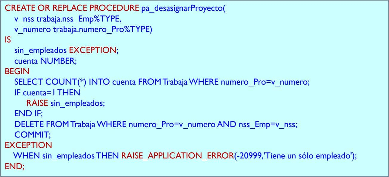 CREATE OR REPLACE PROCEDURE pa_desasignarProyecto( v_nss trabaja.nss_Emp%TYPE, v_numero trabaja.numero_Pro%TYPE) IS