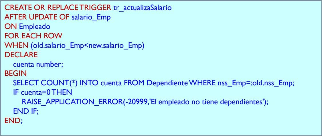 CREATE OR REPLACE TRIGGER tr_actualizaSalario AFTER UPDATE OF salario_Emp ON Empleado FOR EACH ROW WHEN