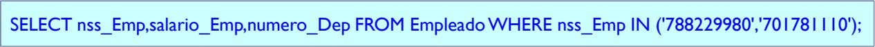 SELECT nss_Emp,salario_Emp,numero_Dep FROM EmpleadoWHERE nss_Emp IN ('788229980','701781110');