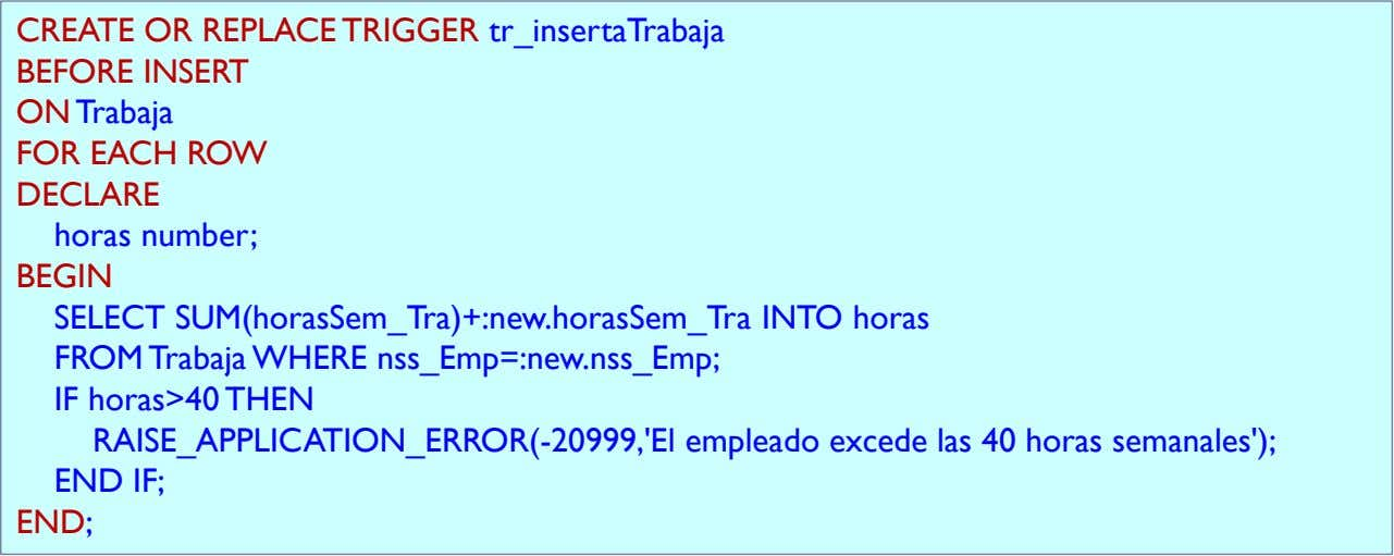 CREATE OR REPLACE TRIGGER tr_insertaTrabaja BEFORE INSERT ON Trabaja FOR EACH ROW DECLARE horas number;