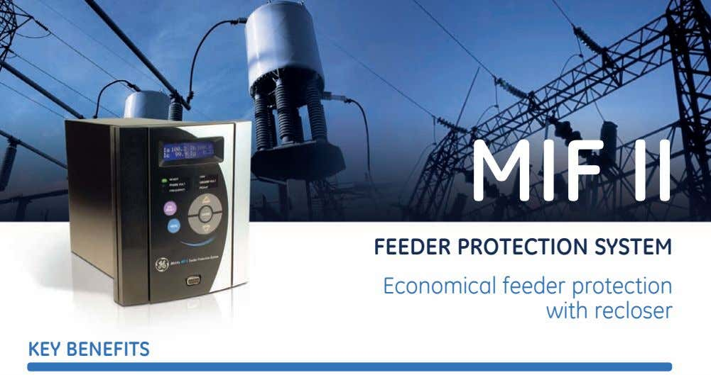 MIF II FEEdEr ProtEctIon SyStEM Economical feeder protection with recloser KEy BEnEFItS