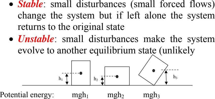 • Stable: small disturbances (small forced flows) change the system but if left alone the