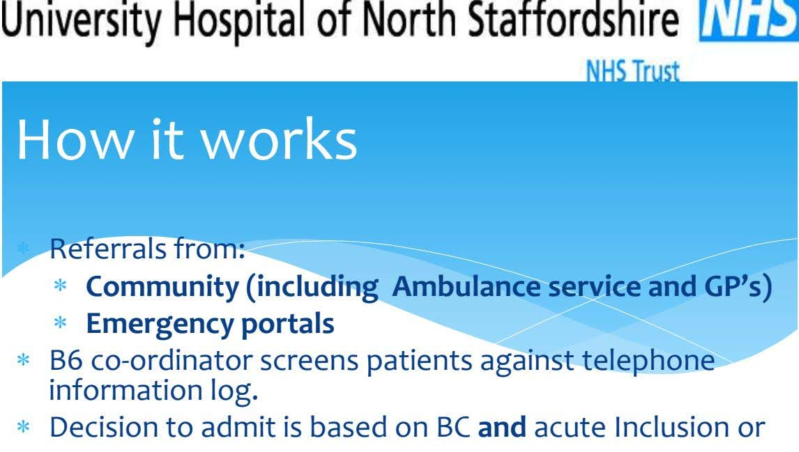 How it works Referrals from: Community (including Ambulance service and GP's) Emergency portals B6 co-ordinator