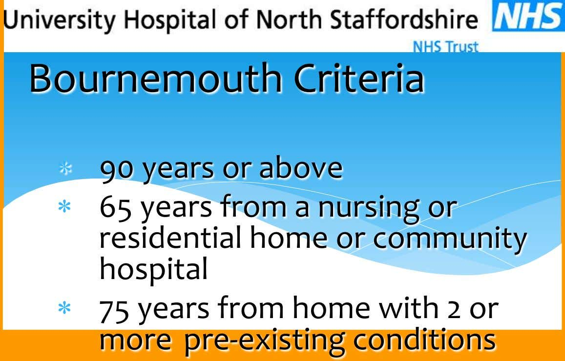 Bournemouth Criteria 90 years or above 65 years from a nursing or residential home or