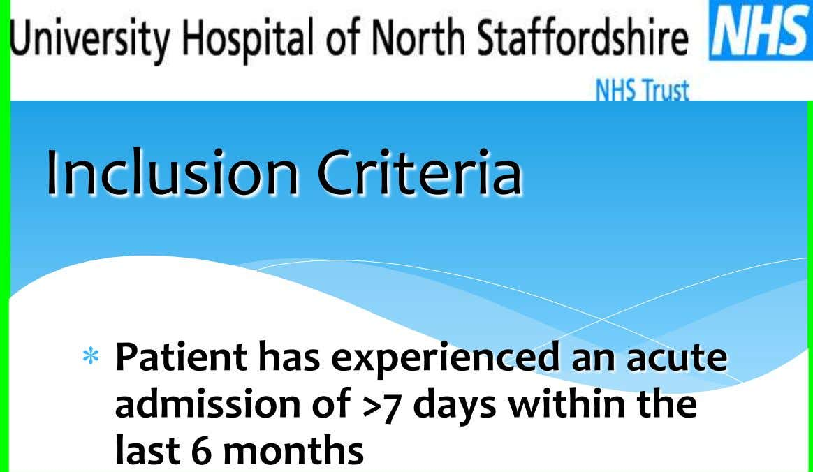 Inclusion Criteria Patient has experienced an acute admission of >7 days within the last 6