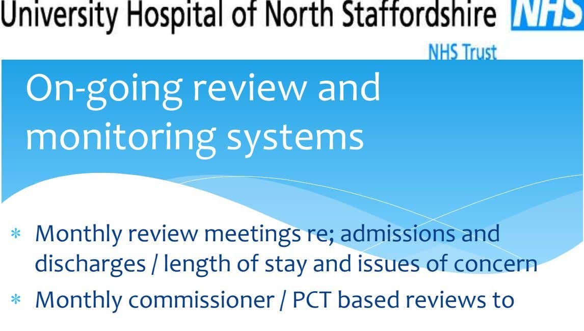 On-going review and monitoring systems Monthly review meetings re; admissions and discharges / length of