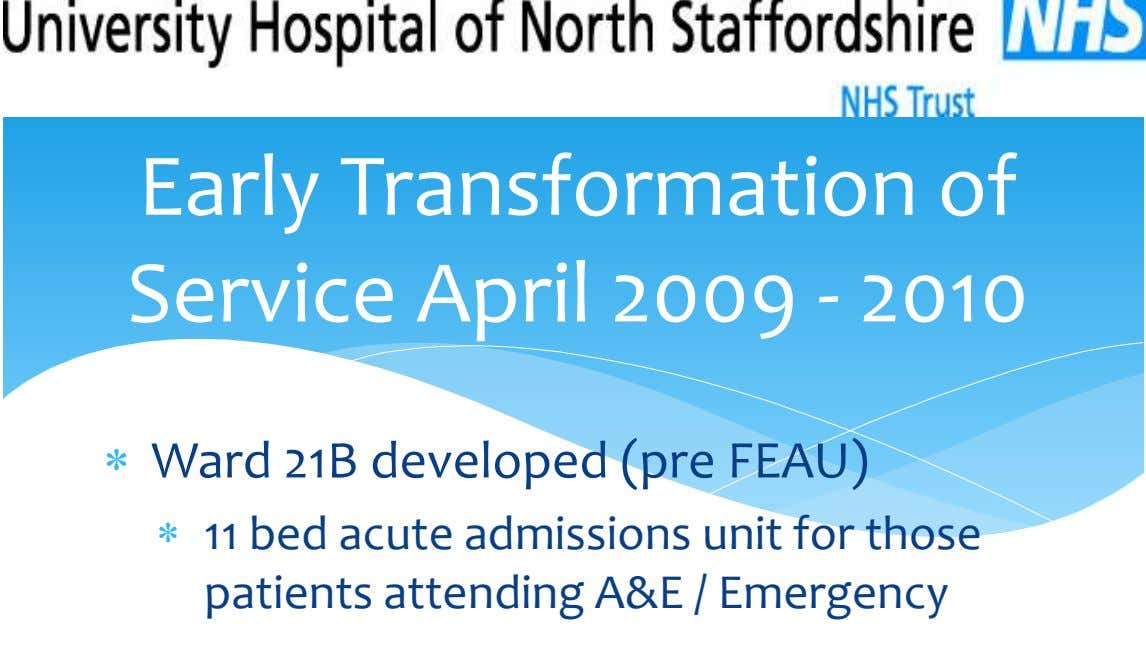 Early Transformation of Service April 2009 - 2010 Ward 21B developed (pre FEAU) 11 bed