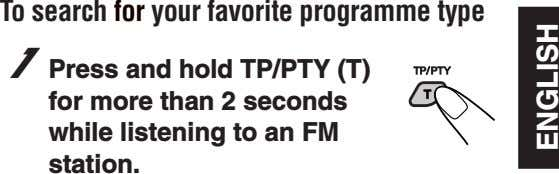 To search for your favorite programme type 1 Press and hold TP/PTY (T) for more