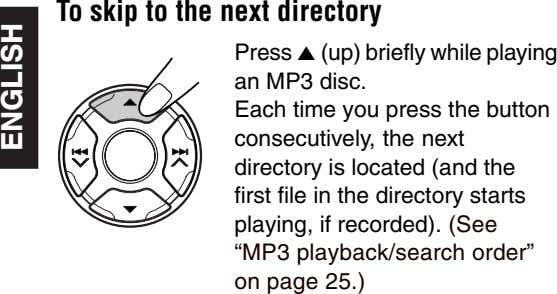 To skip to the next directory Press 5 (up) briefly while playing an MP3 disc.