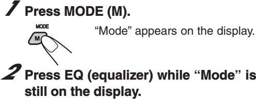 "1 Press MODE (M). ""Mode"" appears on the display. 2 Press EQ (equalizer) while ""Mode"""