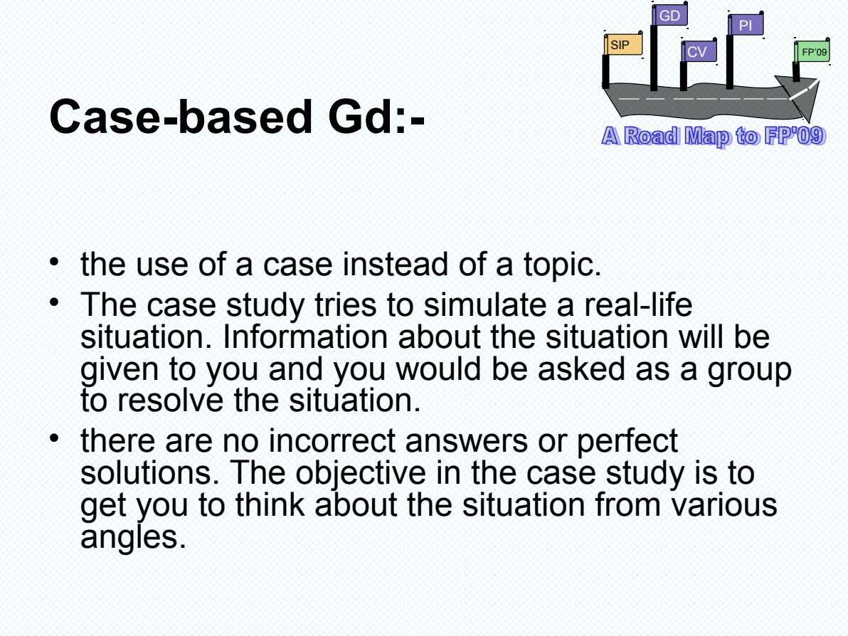 GD PI SIP CV FP'09 Case-based Gd:- • the use of a case instead of a