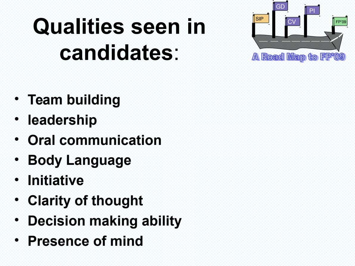 GD PI SIP Qualities seen in CV FP'09 candidates: • Team building • leadership • Oral